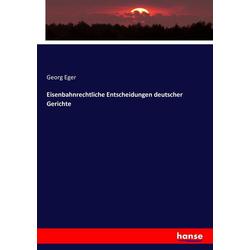 Eisenbahnrechtliche Entscheidungen deutscher Gerichte: Buch von Georg Eger