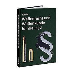 Waffenrecht und Waffenkunde für die Jagd. André Busche  - Buch