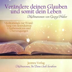 Verändere Deinen Glauben und somit Dein Leben als Hörbuch CD von Georg Huber