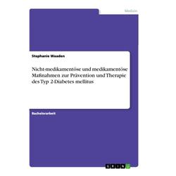 Nicht-medikamentöse und medikamentöse Maßnahmen zur Prävention und Therapie des Typ 2-Diabetes mellitus: Buch von Stephanie Waaden