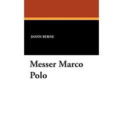 Messer Marco Polo als Buch von Donn Byrne