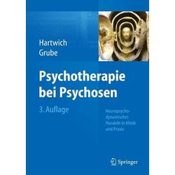 Psychotherapie bei Psychosen: eBook von Peter Hartwich/ Michael Grube