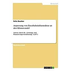 Anpassung von Eisenbahninfrastruktur an den Klimawandel. Felix Reutter  - Buch