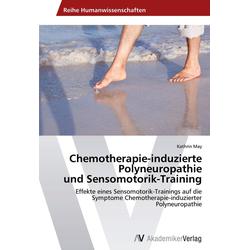 Chemotherapie-induzierte Polyneuropathie und Sensomotorik-Training: Buch von Kathrin May