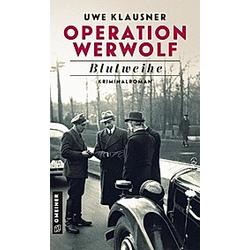 Operation Werwolf - Blutweihe. Uwe Klausner  - Buch