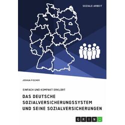Das deutsche Sozialversicherungssystem und seine fünf Sozialversicherungen: eBook von Joshua Fischer