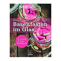 Basenfasten im Glas. Elisabeth Fischer  - Buch