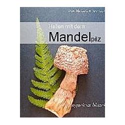Heilen mit dem Mandelpilz. Heinrich Serwas  - Buch