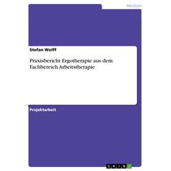 Praxisbericht Ergotherapie aus dem Fachbereich Arbeitstherapie