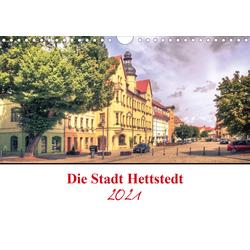 Die Stadt Hettstedt (Wandkalender 2021 DIN A4 quer)