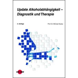 Update Alkoholabhängigkeit - Diagnostik und Therapie: eBook von Michael Soyka