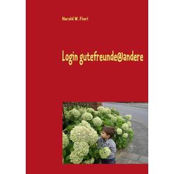 Login gutefreunde@andere als Buch von Harald W. Fiori