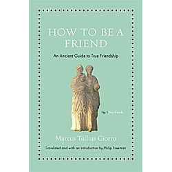 How to Be a Friend - An Ancient Guide to True Friendship