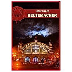 Beutemacher. Rolf Silber  - Buch
