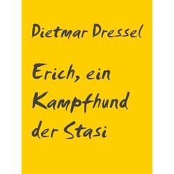Erich ein Kampfhund der Stasi: eBook von Dietmar Dressel