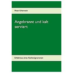 Angebrannt und kalt serviert. Peter Erlenwein  - Buch