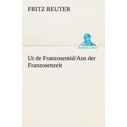 Ut de Franzosentid/Aus der Franzosenzeit als Buch von Fritz Reuter