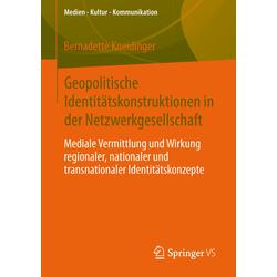 Geopolitische Identitätskonstruktionen in der Netzwerkgesellschaft als Buch von Bernadette Kneidinger