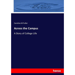 Across the Campus als Buch von Caroline M Fuller