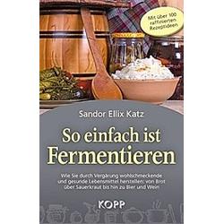 So einfach ist Fermentieren. Sandor Ellix Katz  - Buch