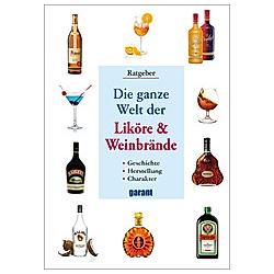 Die ganze Welt der Liköre & Weinbrände