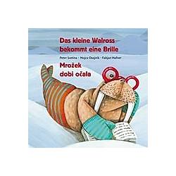 Das kleine Walross bekommt eine Brille. Peter Svetina  Fabjan Hafner  Mojca Osojnik  - Buch