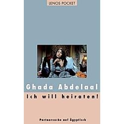 Ich will heiraten!. Ghada Abdelaal  - Buch