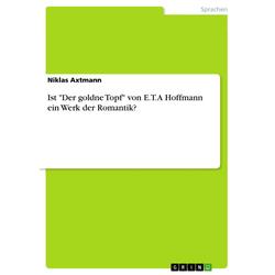 Ist Der goldne Topf von E.T.A Hoffmann ein Werk der Romantik?: eBook von Niklas Axtmann