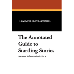 The Annotated Guide to Startling Stories als Taschenbuch von L. Gammell Leon L. Gammell/ Leon L. Gammell