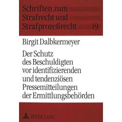 Der Schutz des Beschuldigten vor identifizierenden und tendenziösen Pressemitteilungen der Ermittlungsbehörden als Buch von Birgit Dalbkermeyer