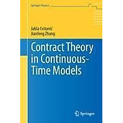 Contract Theory in Continuous Time Models. Jaksa Cvitanic  Jianfeng Zhang  - Buch