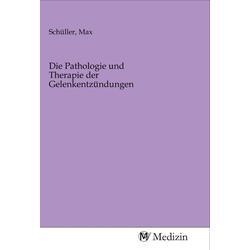 Die Pathologie und Therapie der Gelenkentzündungen als Buch von