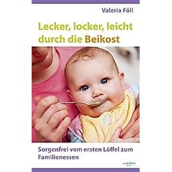 Lecker  locker  leicht durch die Beikost. Valeria Föll  - Buch