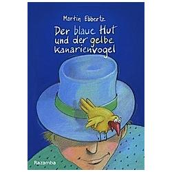 Der blaue Hut und der gelbe Kanarienvogel. Martin Ebbertz  - Buch