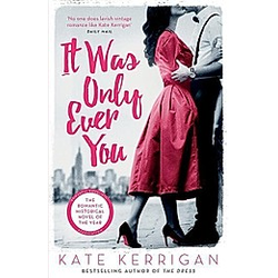 It Was Only Ever You. Kate Kerrigan  - Buch