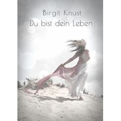 Du bist dein Leben als Buch von Birgit Knust