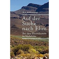 Auf der Suche nach Elim. Bei den Herrnhutern in Südafrika. Kai Althoetmar  - Buch