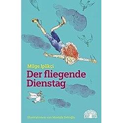 Der fliegende Dienstag. Müge Iplikci  - Buch