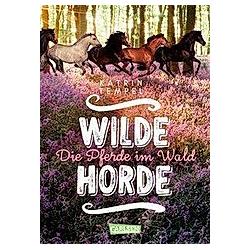 Die Pferde im Wald / Wilde Horde Bd.1. Katrin Tempel  - Buch