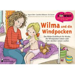 Wilma und die Windpocken - Das Bilder-Erzählbuch für Kinder die Windpocken haben oder mehr darüber wissen wollen als Buch von Sigrun Eder/ Carolin...