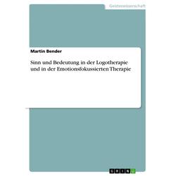 Sinn und Bedeutung in der Logotherapie und in der Emotionsfokussierten Therapie: eBook von Martin Bender