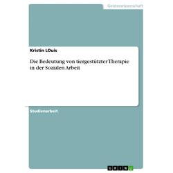 Die Bedeutung von tiergestützter Therapie in der Sozialen Arbeit: eBook von Kristin Louis