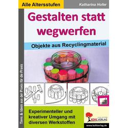 Gestalten statt wegwerfen: eBook von Katharina Hofer