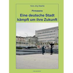 Pirmasens - Eine deutsche Stadt kämpft um ihre Zukunft als Buch von Hans Jörg Steahle