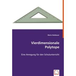 Vierdimensionale Polytope als Buch von Mario Holzbauer