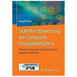 Sicherheitsbewertung von Composite-Druckgasbehältern. Georg Mair  - Buch