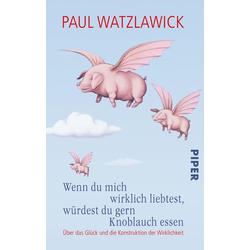 Wenn du mich wirklich liebtest würdest du gern Knoblauch essen: Taschenbuch von Paul Watzlawick