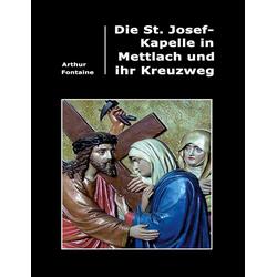 Die St. Josef-Kapelle in Mettlach und ihr Kreuzweg als Buch von Arthur Fontaine