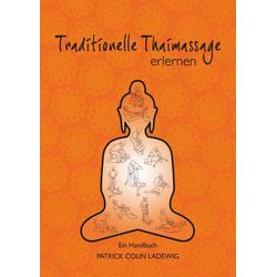 Traditionelle Thaimassage erlernen als Buch von Patrick Colin Ladewig