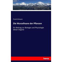 Die Wurzelhaare der Pflanzen als Buch von Frank Schwarz